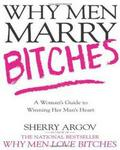 Why Men Marry Bitches: A Womans Guide To Winning Her Mans Heart