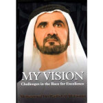 My Vision: Challenges In The Race For Excellence by Sheik Mohammed bin Rashid al Maktoum
