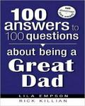 100 Answers About Being A Great Dad (100 Answers To 100 Questions)