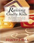 Raising Godly Kids: 52 Guidelines For Counter-culture Parenting